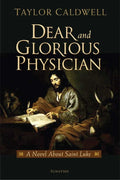 Dear and Glorious Physician A Novel about Saint Luke