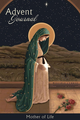 Education in Virtue: Advent Journal, Mother of Life by Sr. John Dominic Rasmussen O.P.