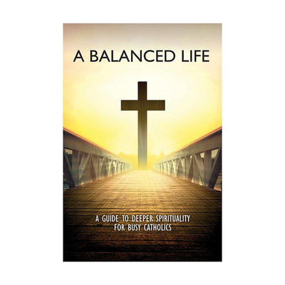 A Balanced Life: A Guide To Deeper Spirituality For Busy Catholics (paperback) - Unique Catholic Gifts