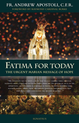 Fatima for Today. The Urgent Marian Message of Hope by Fr. Andrew Apostoli, C.F.R.
