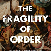 The Fragility of Order: Catholic Reflections on Turbulent Times by George Weigel - Unique Catholic Gifts