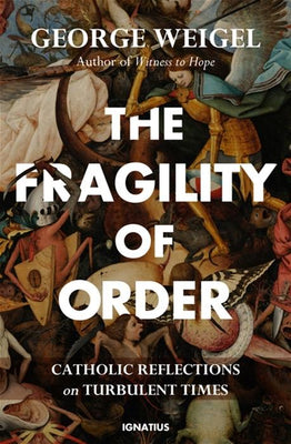 The Fragility of Order: Catholic Reflections on Turbulent Times by George Weigel