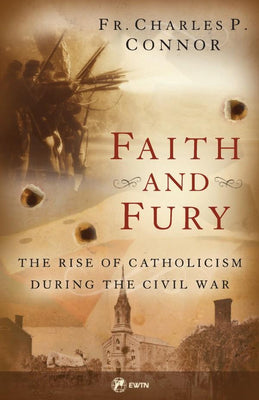 Faith and Fury The Rise of Catholicism During the Civil War by Fr. Charles Connor - Unique Catholic Gifts