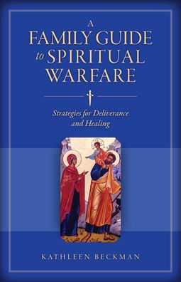 Family Guide to Spiritual Warfare Strategies for Deliverance and Healing by Kathleen Beckman - Unique Catholic Gifts