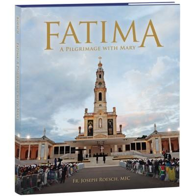 Fatima: A Pilgrimage With Mary  by Rev. Fr. Joseph Roesch, MIC - Unique Catholic Gifts