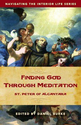 Finding God Through Meditation: St. Peter of Alcantara By Dan Burke (Editor) - Unique Catholic Gifts