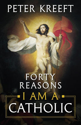 Forty Reasons I Am a Catholic by Dr. Peter Kreeft - Unique Catholic Gifts