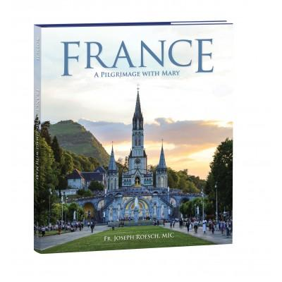 France: A Pilgrimage with Mary by Rev. Fr. Joseph Roesch, MIC - Unique Catholic Gifts