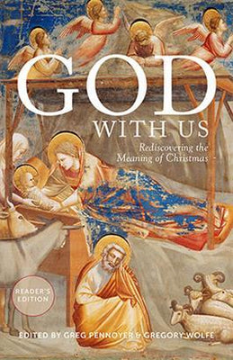 God With Us Rediscovering the Meaning of Christmas (Reader's Edition) Edited by Greg Pennoyer and Gregory Wolfe