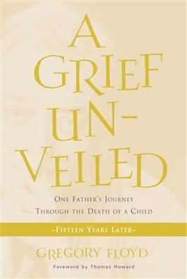Grief Unveiled Fifteen Years Later by Gregory Floyd