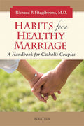 Habits for a Healthy Marriage: A Handbook for Catholic Couples by Dr Richard Fitzgibbons