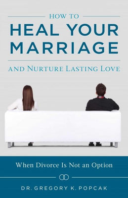 How To Heal Your Marriage And Nurture Lasting Love by Greg Popcak - Unique Catholic Gifts