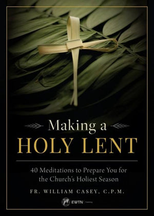 Making a Holy Lent 40 Meditations to Prepare You for the Church's Holiest Season by Fr. Bill Casey - Unique Catholic Gifts