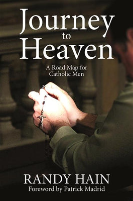 Journey to Heaven: A Road Map for Catholic Men By Randy Hain - Unique Catholic Gifts