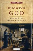 Knowing God: God and the Human Condition By: Frank Sheed