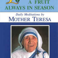 Love: A Fruit Always in Season Daily Meditations by Mother Teresa By (Author): Mother Teresa Of Calcutta - Unique Catholic Gifts