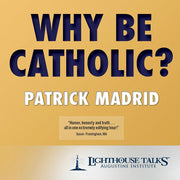 Why be Catholic? (CD) by Patrick Madrid