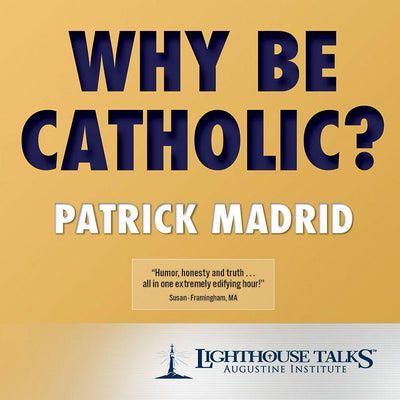 Why be Catholic? (CD) by Patrick Madrid - Unique Catholic Gifts