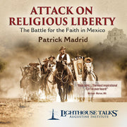 Attack on Religious Liberty - Battle for the Faith in Mexico by Patrick Madrid