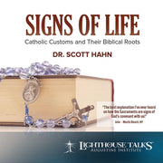 Signs of Life: Catholic Customs and Their Biblical Roots by Scott Hahn