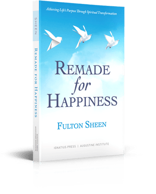 Remade for Happiness ARCHBISHOP FULTON J. SHEEN