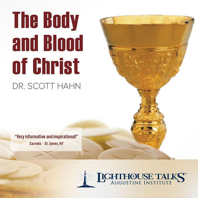 The Body and Blood of Christ by Dr. Scott Hahn - Unique Catholic Gifts