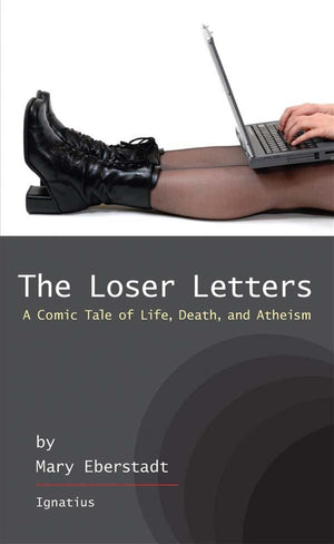 The Loser Letters A Comic Tale of Life, Death and Atheism byMary Eberstadt - Unique Catholic Gifts