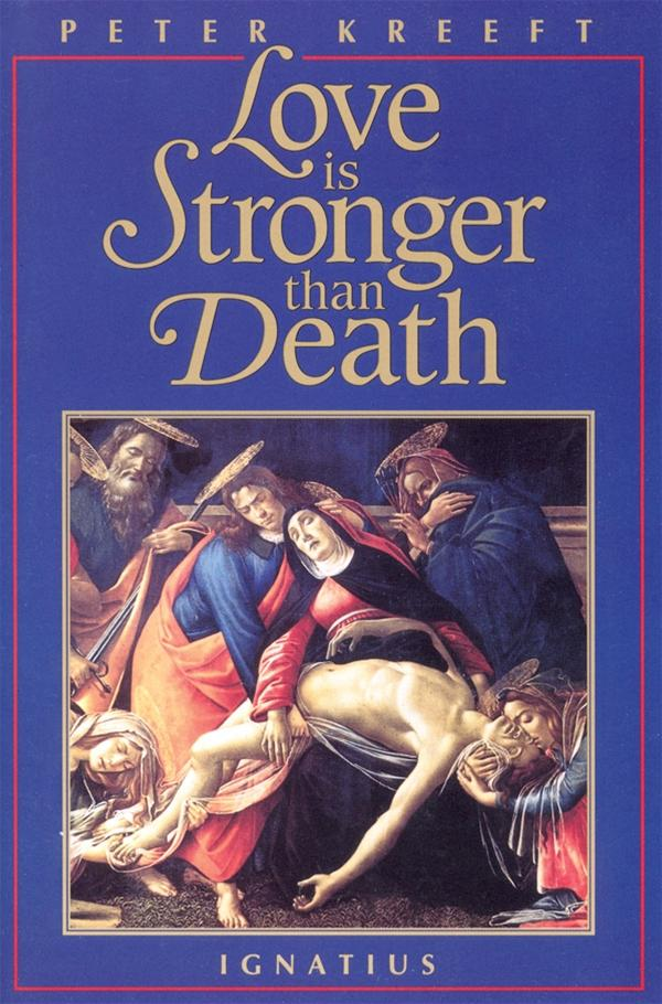 Love Is Stronger Than Death by  Peter Kreeft - Unique Catholic Gifts