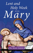 Lent and Holy Week with Mary by Dr. Mary Amore - Unique Catholic Gifts