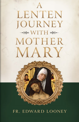 Lenten Journey with Mother Mary by Fr. Edward Looney - Unique Catholic Gifts