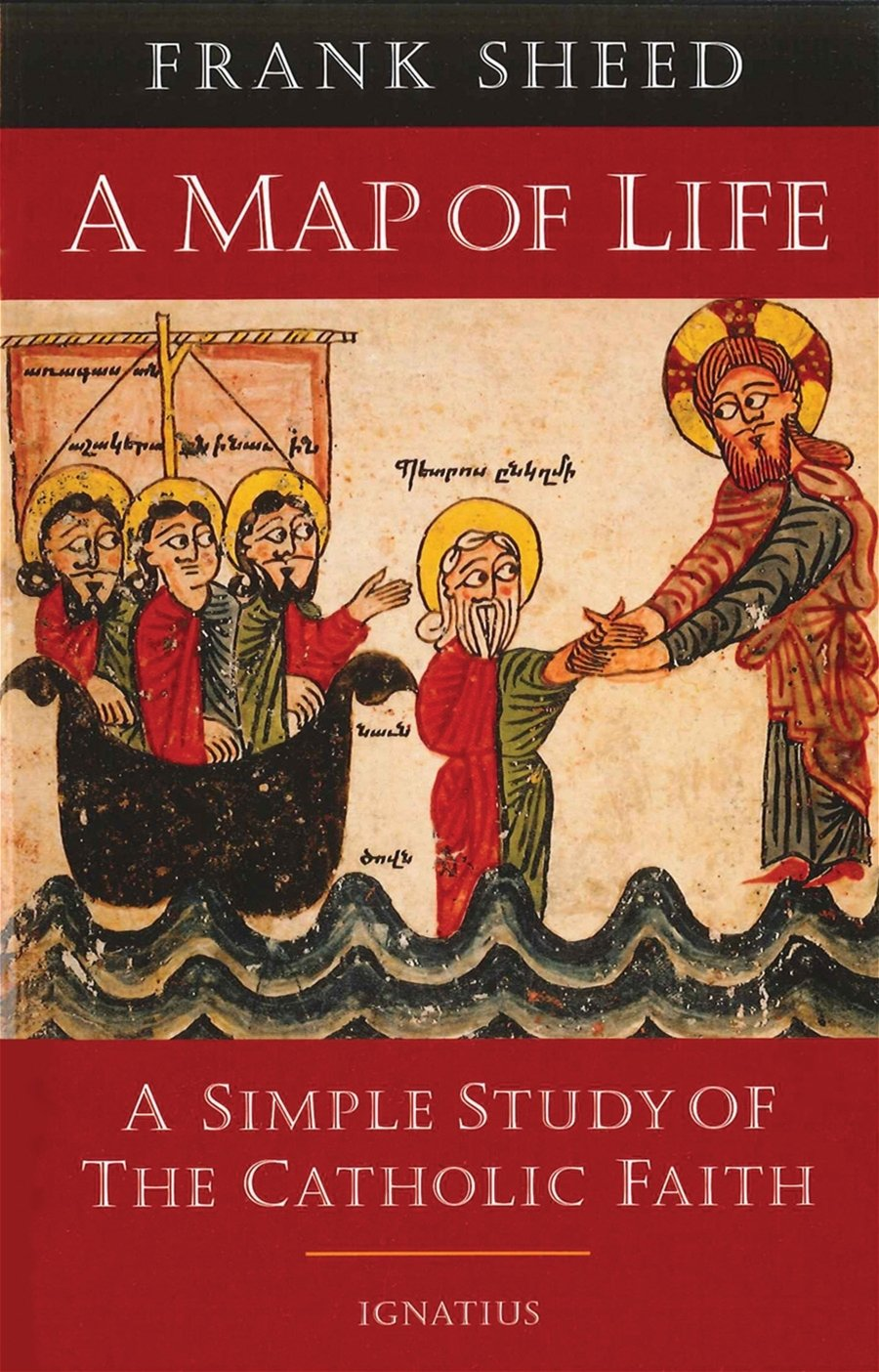 A Map of Life A Simple Study of the Catholic Faith By: Frank Sheed