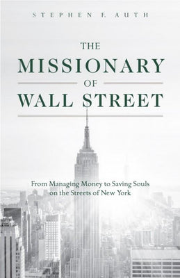 THE MISSIONARY OF WALL STREET,  From Managing Money to Saving Souls on the Streets of New York by Stephen Auth - Unique Catholic Gifts