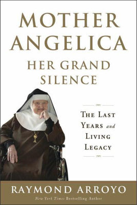 Mother Angelica: Her Grand Silence: The Last Years and Living Legacy by Raymond Arroyo - Unique Catholic Gifts
