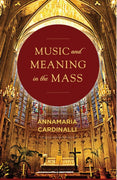 Music and Meaning in the Mass by AnnaMaria Cardinalli - Unique Catholic Gifts