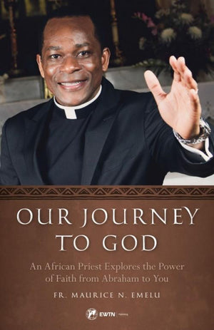 Our Journey to God An African Priest Explores the Power of Faith from Abraham to You by Fr. Maurice Emelu - Unique Catholic Gifts