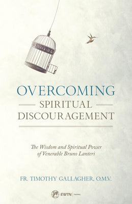 Overcoming Spiritual Discouragement The Wisdom and Spiritual Power of Venerable Bruno Lanteri by Fr. Timothy Gallagher - Unique Catholic Gifts