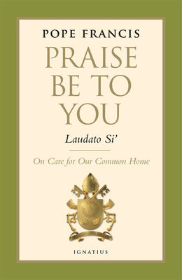 Praise Be to You - Laudato Si' by  Pope Francis - Unique Catholic Gifts