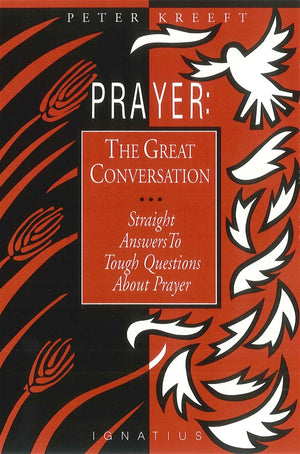 Prayer: The Great Conversation Straight Answers to Tough Questions about Prayer By: Peter Kreeft - Unique Catholic Gifts