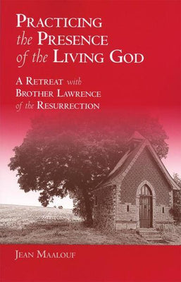 Practicing the Presence of the Living God A Retreat with  Brother Lawrence of the Resurrection by Jean Maalouf