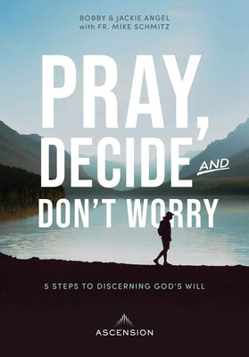Pray, Decide, and Don't Worry: Five Steps to Discerning God's Will by Jackie Francois Angel and Bobby Angel - Unique Catholic Gifts