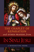 The Chaplet of Reparation and Other Prayers from In Sinu Jesu: with the Epiphany Conference of Mother Mectilde de Bar A Benedictine Monk - Unique Catholic Gifts