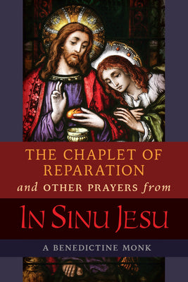 The Chaplet of Reparation and Other Prayers from In Sinu Jesu: with the Epiphany Conference of Mother Mectilde de Bar A Benedictine Monk