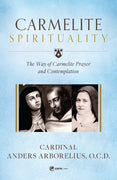 Carmelite Spirituality The Way of Carmelite Prayer and Contemplation by Cardinal Anders Arborelius, O.C.D. - Unique Catholic Gifts