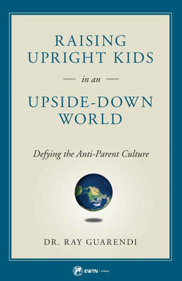 Raising Upright Kids In an Upside-Down World by Dr. Ray Guarendi - Unique Catholic Gifts