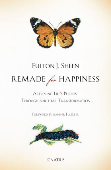 Remade for Happiness: Achieving Life's Purpose through Spiritual Transformation by Fulton J. Sheen - Unique Catholic Gifts