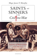 Saints and Sinners in the Cristero War by Fr. James Murphy - Unique Catholic Gifts