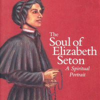 Soul of Saint Elizabeth Seton A Spiritual Portrait By: Fr. Joseph I. Dirvin C.M. - Unique Catholic Gifts
