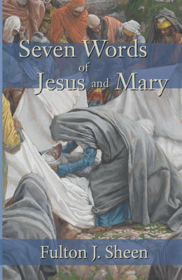 Seven Words of Jesus and Mary by  Fulton Sheen
