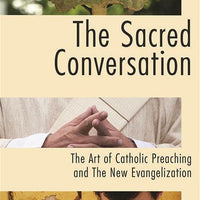 The Sacred Conversation: The Art of Catholic Preaching and the New Evangelization By Fr Joseph Mele - Unique Catholic Gifts