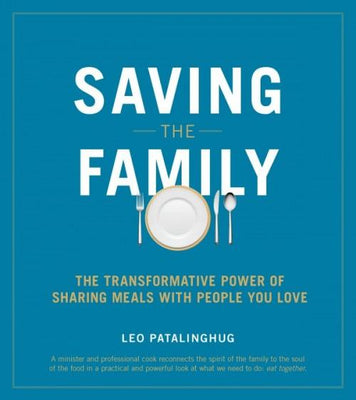 Saving the Family The Transformative Power of Sharing Meals with People You Love by Fr. Leo Patalinghug - Unique Catholic Gifts